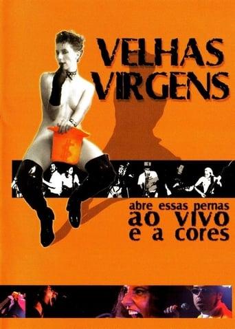 Velhas Virgens – Abre Essas Pernas ao Vivo e a Cores