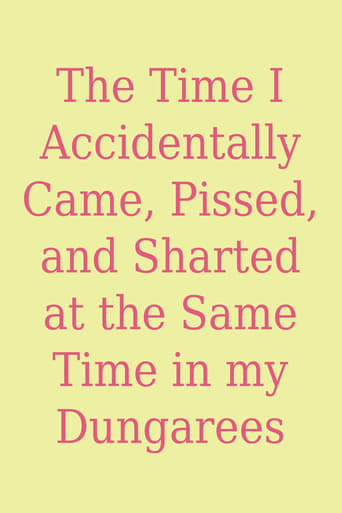 Poster of The Time I Accidentally Came, Pissed, and Sharted at the Same Time in my Dungarees