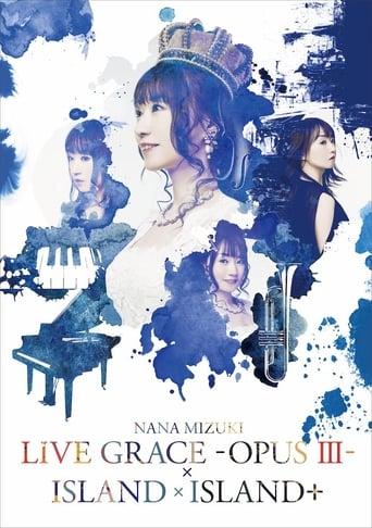 NANA MIZUKI LIVE GRACE -OPUS Ⅲ-×ISLAND×ISLAND+