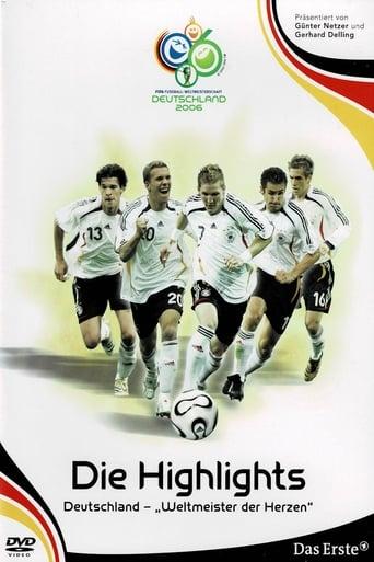 WM 2006 - Die Highlights: Deutschland, Weltmeister der Herzen