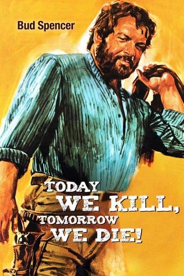 Today We Kill, Tomorrow We Die!