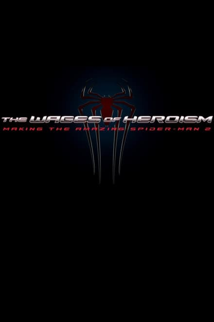 The Wages of Heroism: Making The Amazing Spider-Man 2