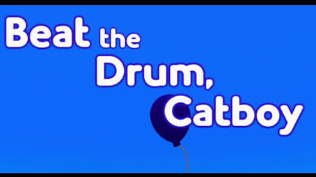 Beat the Drum, Catboy
