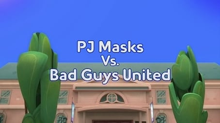 PJ Masks vs. Bad Guys United