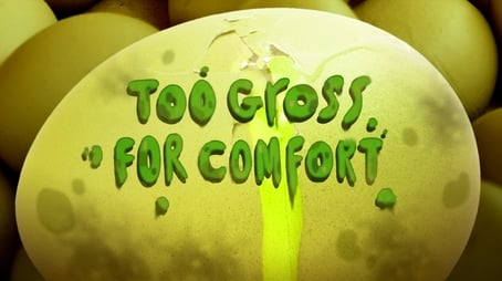 Too Gross for Comfort