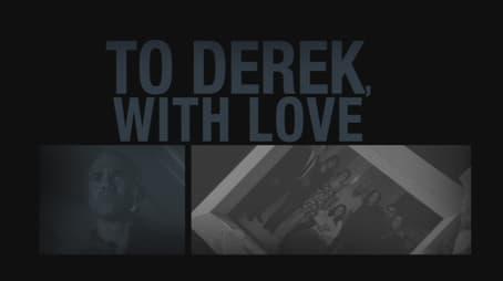To Derek with Love