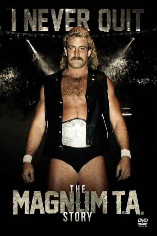 I Never Quit: The Magnum T.A. Story