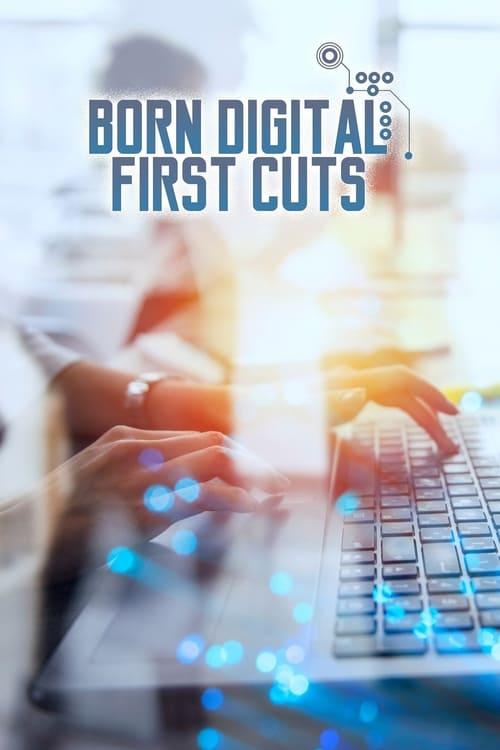 watch Born Digital: First Cuts full movie online stream free HD