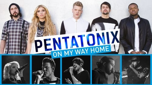 Pentatonix: On My Way Home (2015) Watch Full Movie Streaming Online