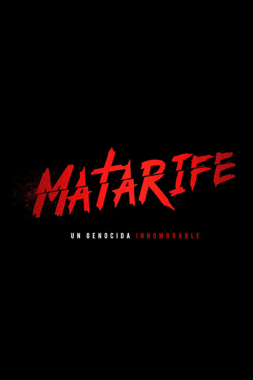 Watch MATARIFE: Un genocida innombrable Online