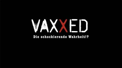 Vaxxed: From Cover-Up to Catastrophe (2016) Watch Full Movie Streaming Online