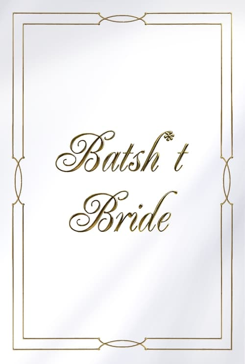 Watch Batsh*t Bride Online