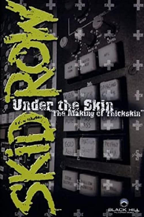 Skid Row: Under The Skin: The Making Of Thickskin