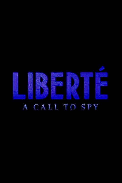 Assistir Liberté: A Call to Spy Duplicado Completo