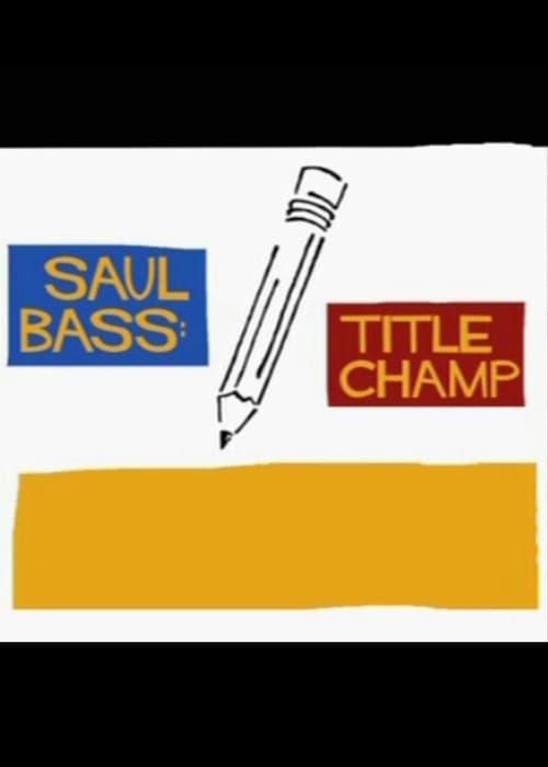 Saul Bass: Title Champ (2008)