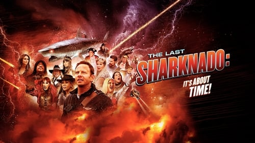 The Last Sharknado: It's About Time - History's biggest disaster comes to an end. - Azwaad Movie Database