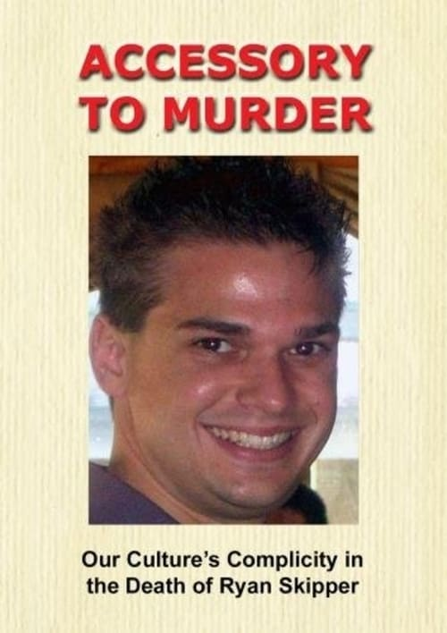 Accessory to Murder: Our Culture's Complicity in the Death of Ryan Skipper poster
