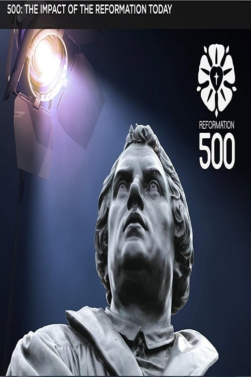 500: The Impact of the Reformation Today (2017)