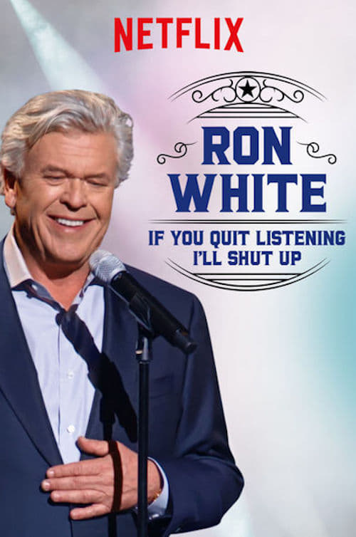 Ron White: If You Quit Listening, I'll Shut Up 2018