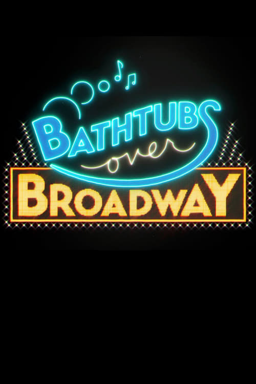 bathtubs over broadway (2018) — the movie database (tmdb)