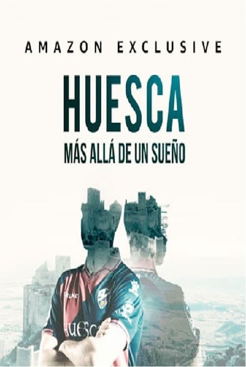 Huesca: Más alla de un Sueño (2018)