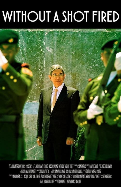 Oscar Arias: Without a Shot Fired (2017)