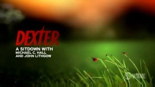 Dexter - Season 0: Specials - Episode 13: A Sitdown with Michael C. Hall and John Lithgow