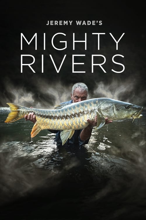 Jeremy Wade's Mighty Rivers (2018)