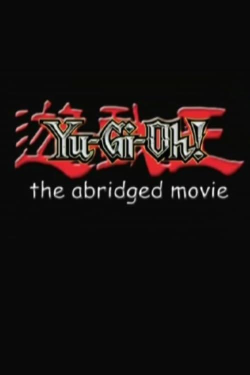 映画を見る Yu-Gi-Oh!: The Abridged Movie 完全吹き替え