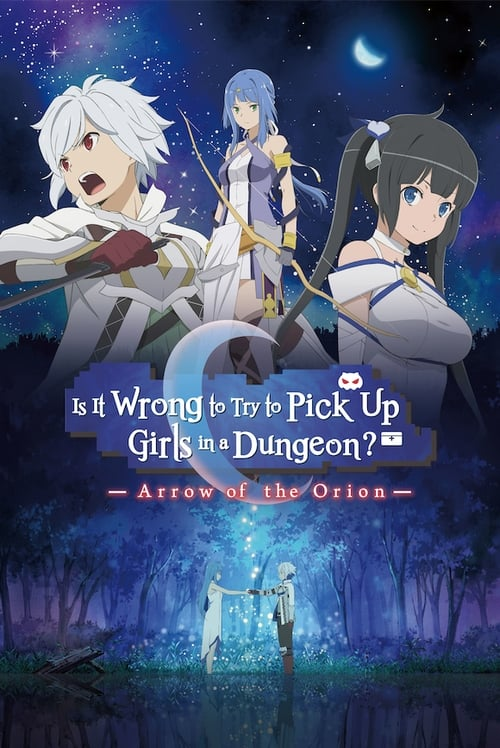 Is It Wrong to Try to Pick Up Girls in a Dungeon? -  Arrow of the Orion (2019)