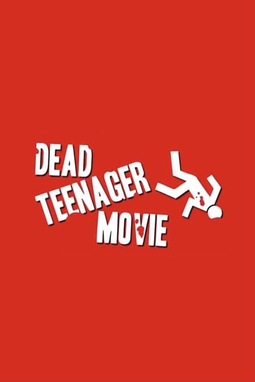 ✎ Dead Teenager Movie (2006) ▲