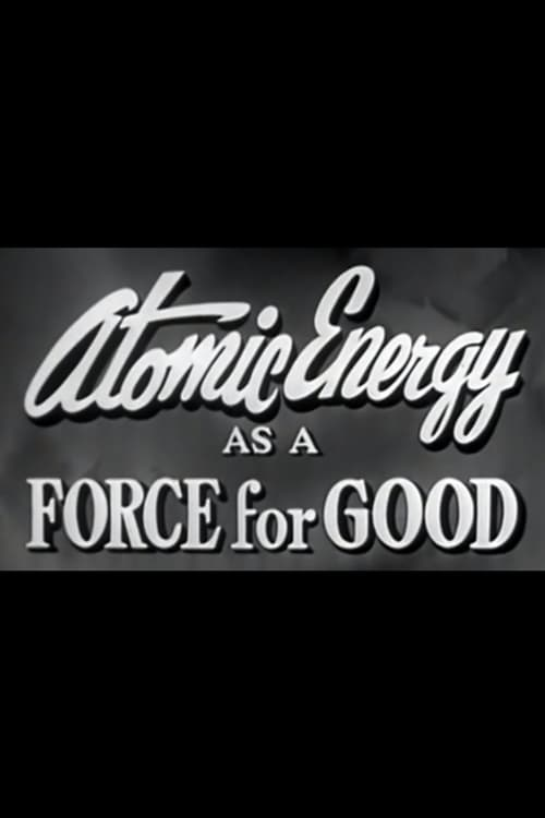 Mira Atomic Energy as a Force for Good Gratis En Línea