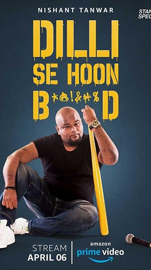Nishant Tanwar : Dilli Se Hoon B*@!%D (2018)