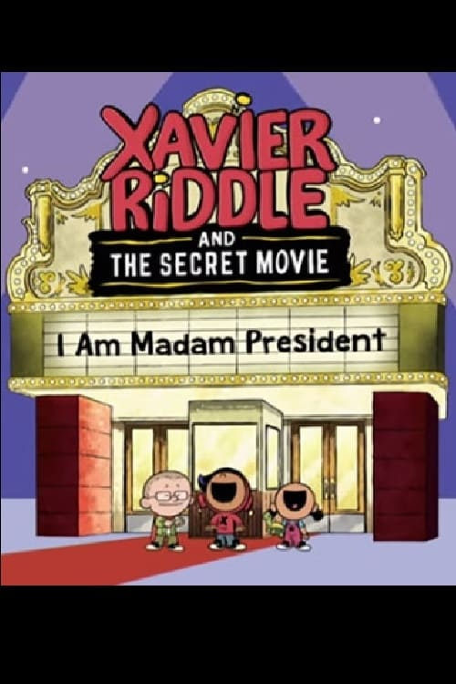 Xavier Riddle and the Secret Movie: I Am Madam President tv Watch Online HBO Free