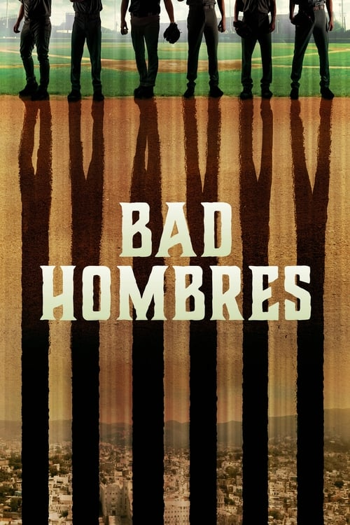 Watch Bad Hombres Online Cinemark