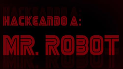 Mr. Robot - Season 0: Specials - Episode 6: Hackeando a Mr. Robot