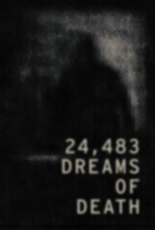Watch 24,483 Dreams of Death Stream [Movie]