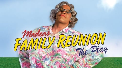 Tyler Perry's Madea's Family Reunion - The Play -  - Azwaad Movie Database