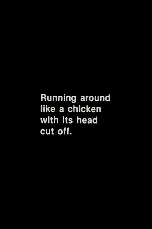 Running Around Like a Chicken With Its Head Cut Off