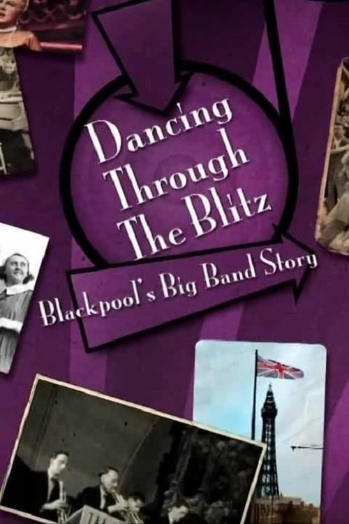 Ver Dancing Through the Blitz: Blackpool's Big Band Story En Línea