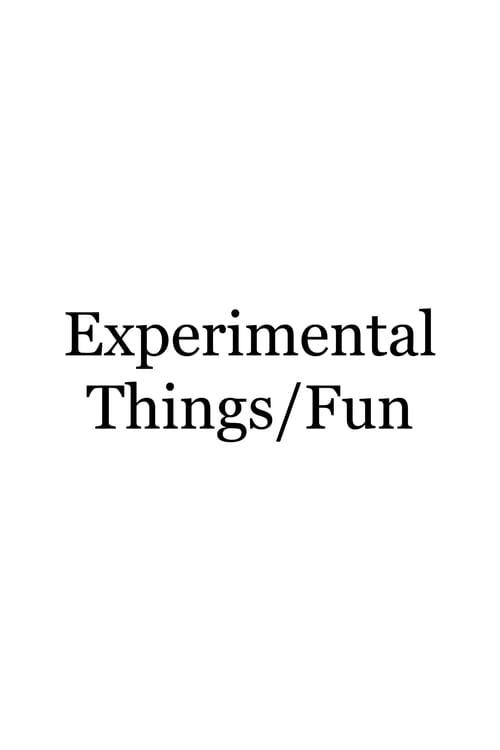 Experimental Things/Fun