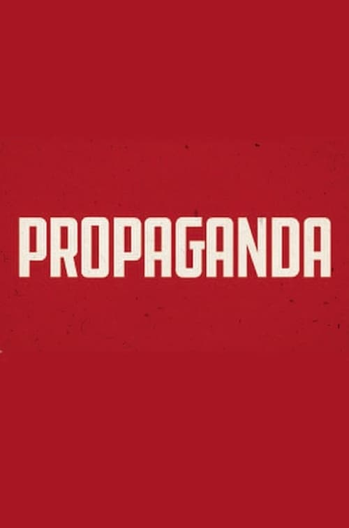 Watch Propaganda: The Art of Selling Lies [1080p]