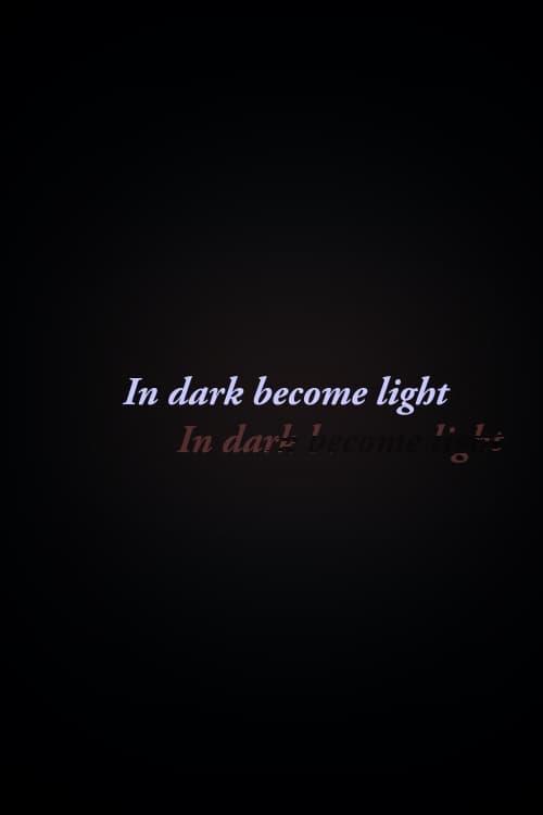 In Dark Become Light