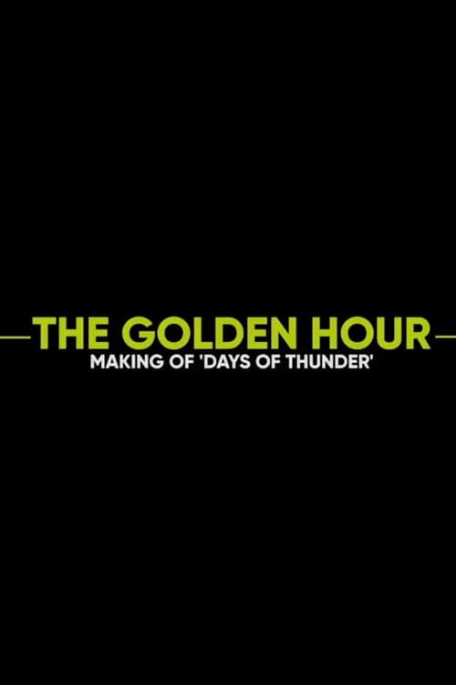 The Golden Hour: The Making of Days of Thunder