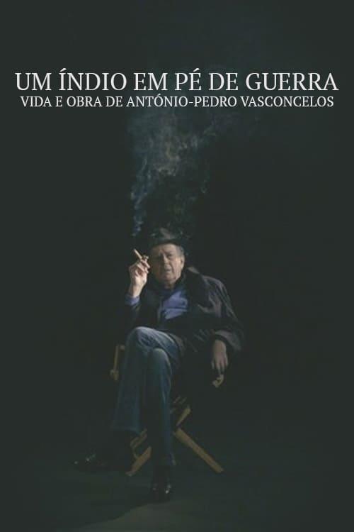 Um Índio em Pé de Guerra - Vida e Obra de António-Pedro Vasconcelos