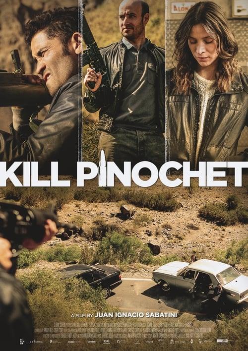 Watch Kill Pinochet 2017 Online MOJOboxoffice