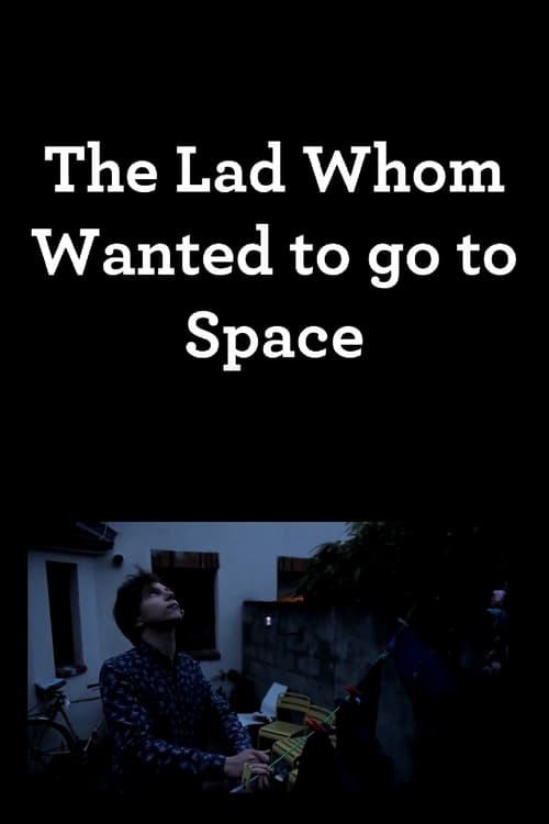 The Lad Whom Wanted to Go to Space (2014)