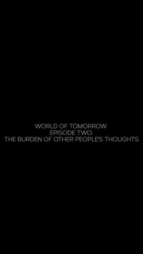 Watch World of Tomorrow Episode 2: The Burden of Other People's Thoughts Online Goodvideohost