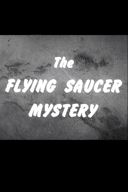 The Flying Saucer Mystery (1952)