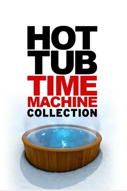 Hot Tub Time Machine Collection (2010-2015) — The Movie